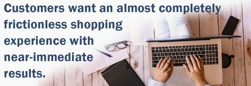 Customers want a frictionless online buying experience.