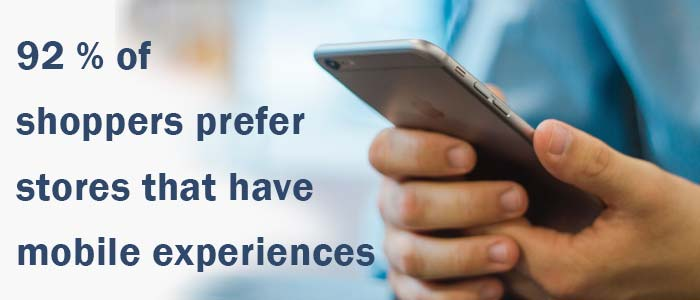 92% of shoppers prefer stores that have mobile experiences.